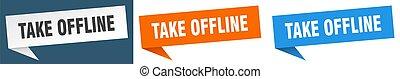 take offline banner sign. take offline speech bubble label ...