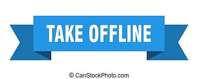 take offline ribbon. take offline paper band banner sign