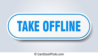 take offline sign. rounded isolated button. white sticker - ...