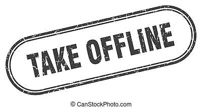 take offline stamp. rounded grunge textured sign. Label - ...
