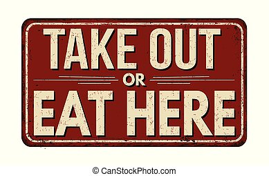 Take out or eat here vintage rusty metal sign