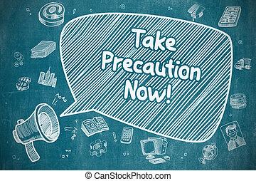 Take Precaution Now - Business Concept.