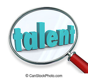 Talent word in 3d letters under a magnifying glass to illustrate a search or quest to find new skilled people or workers