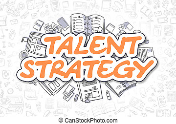 Talent Strategy - Doodle Orange Word. Business Concept.