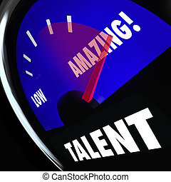 Talent word on a measurement gauge to rate your level of skills and abilities, with needle racing from low to good to amazing