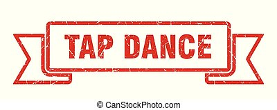 tap dance grunge ribbon. tap dance sign. tap dance banner