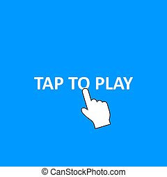 Tap to Play on blue background. Click or push button. Finger pushing. Pointer icon. Vector