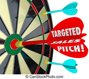 Targeted Sales Pitch words on a dart hitting a bullseye to illustrate focusing on selling to potential customers and clients to sell your products or business