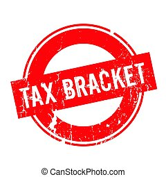 Tax Bracket rubber stamp. Grunge design with dust scratches....