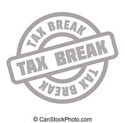 Tax Break rubber stamp. Grunge design with dust scratches....