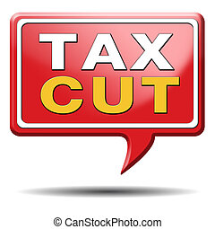 tax cut lower or reduce taxes paying less low rate having a...