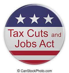 Tax Cuts And Jobs Act Button With US Flag, 3d illustration on white background
