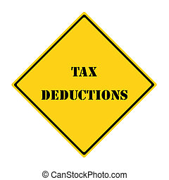 A yellow and black diamond shaped road sign with the words TAX DEDUCTIONS making a great concept.