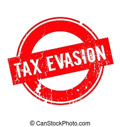 Tax Evasion rubber stamp. Grunge design with dust scratches....