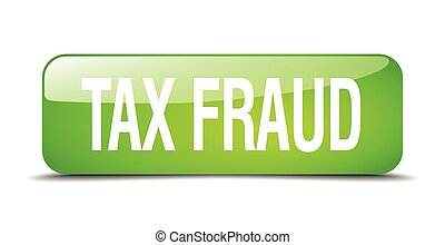 tax fraud green square 3d realistic isolated web button