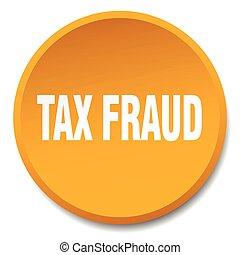 tax fraud orange round flat isolated push button