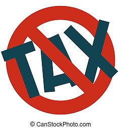 Tax. Free from taxes. Strike. A red stop Sign. Prohibited. No. Ban.