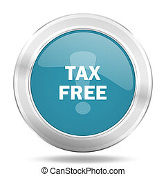 tax free icon, blue round glossy metallic button, web and mobile app design illustration