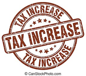 tax increase brown grunge round vintage rubber stamp