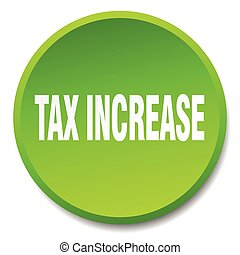 tax increase green round flat isolated push button