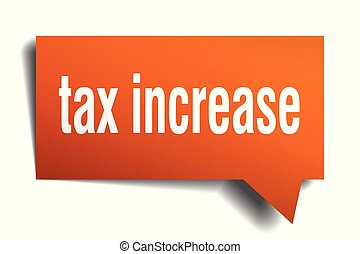 tax increase orange 3d speech bubble - tax increase orange...