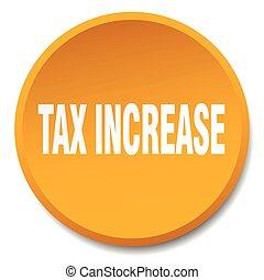 tax increase orange round flat isolated push button