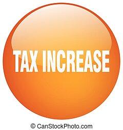 tax increase orange round gel isolated push button