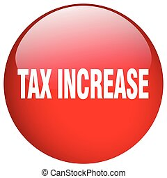 tax increase red round gel isolated push button