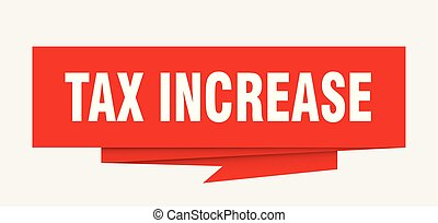 tax increase sign. tax increase paper origami speech bubble....