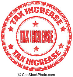 Tax Increase-stamp - Grunge rubber stamp with text Tax...