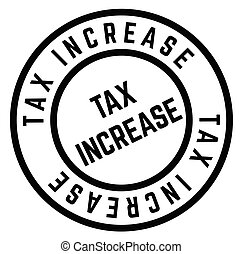 Tax Increase stamp on white background . Label sticker