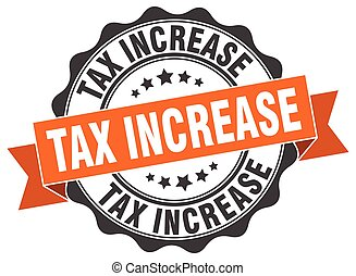 tax increase stamp. sign. seal
