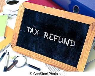 Tax Refund Concept Hand Drawn on Chalkboard. - Tax Refund...