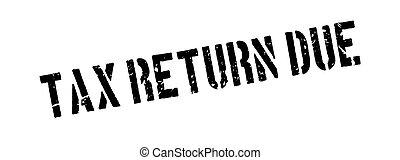 Tax return due rubber stamp on white. Print, impress,...