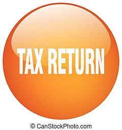 tax return orange round gel isolated push button