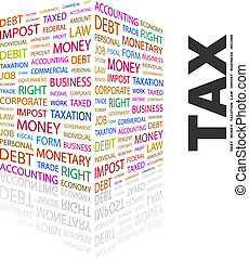 TAX. Word cloud concept illustration. Wordcloud collage.