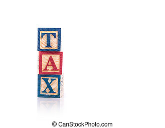 """""""TAX"""" write in colorful wood alphabet blocks isolated on white"""