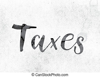 """Taxes Concept Painted in Ink - The word """"Taxes"""" concept and ..."""