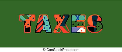 Taxes Concept Word Art Illustration - The word TAXES concept...
