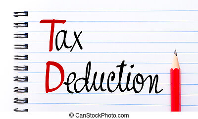 TD Tax Deduction written on notebook page with red pencil on...