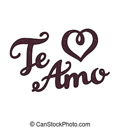 Te Amo - I love You in Spanish - hand drawn lettering with subtle texture. Isolated vector illustration.