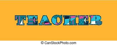 Teacher Concept Word Art Illustration - The word TEACHER...