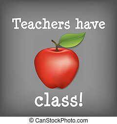 Big red apple on square blackboard background with important chalk message, Teachers have class. EPS8 compatible.