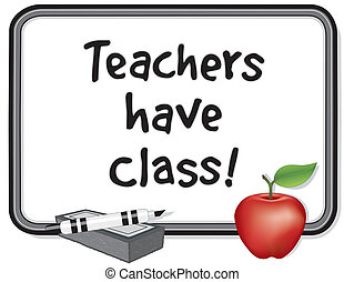 Teachers have Class! - Whiteboard with important message....
