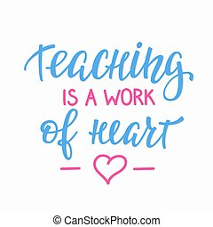 Teaching is a work of heart typography quote