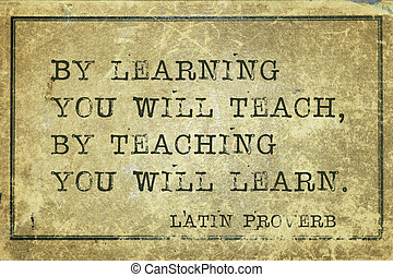 teaching learn Proverb - By learning you will teach, by...
