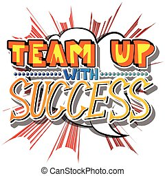 Team up with Success. Vector illustrated comic book style...