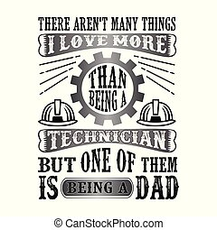 Technician Dad .Father Day Quote and Saying good for print design good for t shirt