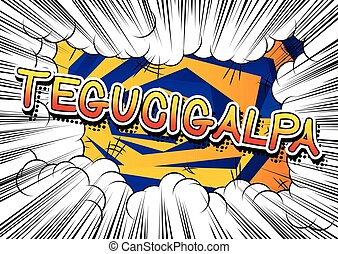 Tegucigalpa - Comic book style text on comic book abstract...