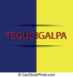 Tegucigalpa text on special allusive flag background